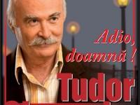 "TUDOR GHEORGHE VA SUSTINE UN NOU CONCERT ""ADIO, DOAMNA!"""